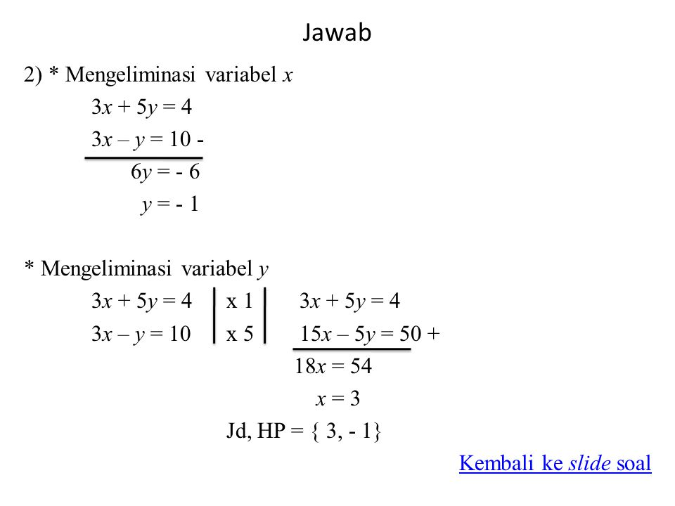 Jawab 2) * Mengeliminasi variabel x 3x + 5y = 4 3x – y = 10 - 6y = - 6