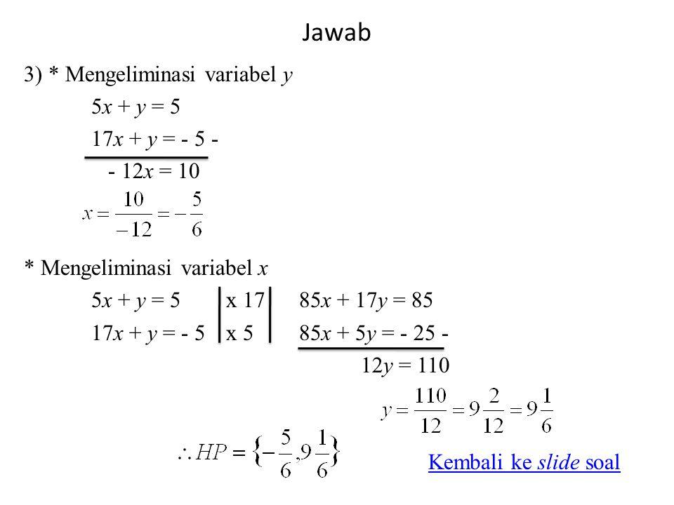 Jawab 3) * Mengeliminasi variabel y 5x + y = 5 17x + y = - 5 -
