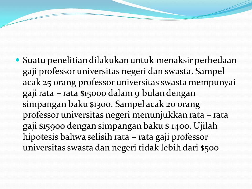 Suatu penelitian dilakukan untuk menaksir perbedaan gaji professor universitas negeri dan swasta.
