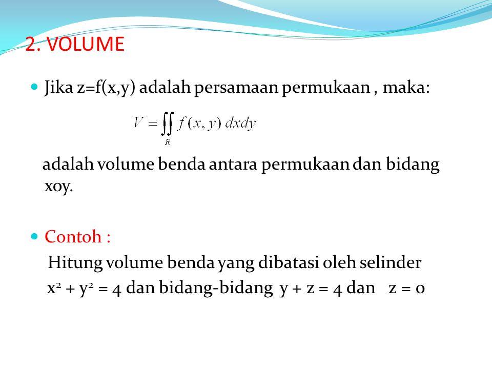 2. VOLUME Jika z=f(x,y) adalah persamaan permukaan , maka: