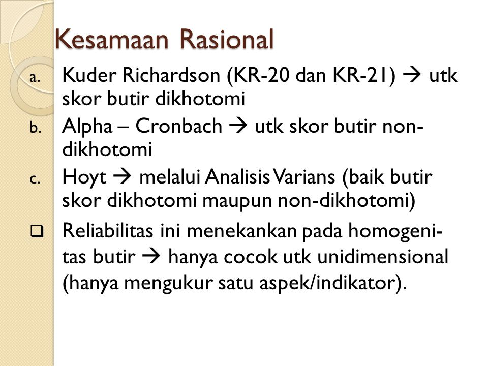 Kesamaan Rasional Kuder Richardson (KR-20 dan KR-21)  utk skor butir dikhotomi. Alpha – Cronbach  utk skor butir non- dikhotomi.