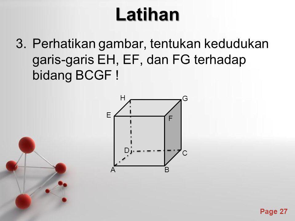 Latihan Perhatikan gambar, tentukan kedudukan garis-garis EH, EF, dan FG terhadap bidang BCGF ! A.
