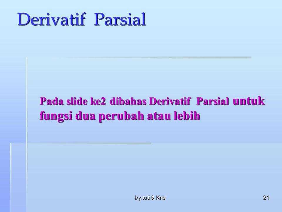 Derivatif Parsial Pada slide ke2 dibahas Derivatif Parsial untuk fungsi dua perubah atau lebih.