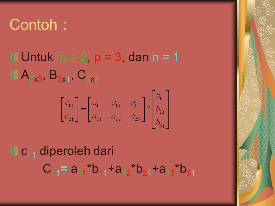 Contoh : Untuk m = 2, p = 3, dan n = 1 A2x3, B3x1, C2x1
