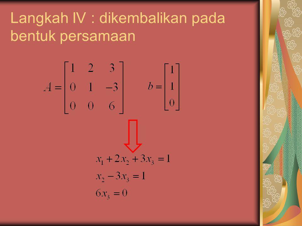 Langkah IV : dikembalikan pada bentuk persamaan