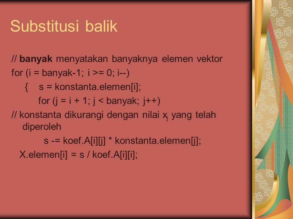 Substitusi balik // banyak menyatakan banyaknya elemen vektor
