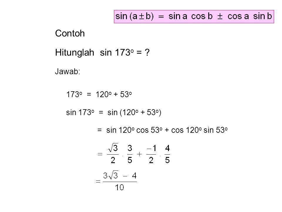 Contoh Hitunglah sin 173o = Jawab: