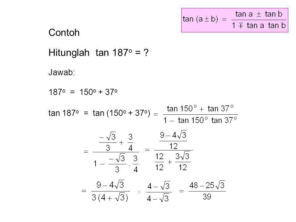 Contoh Hitunglah tan 187o = Jawab: