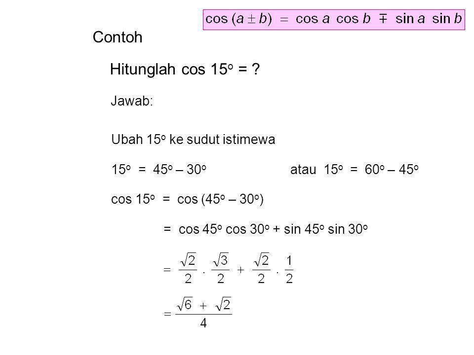 Contoh Hitunglah cos 15o = Jawab: