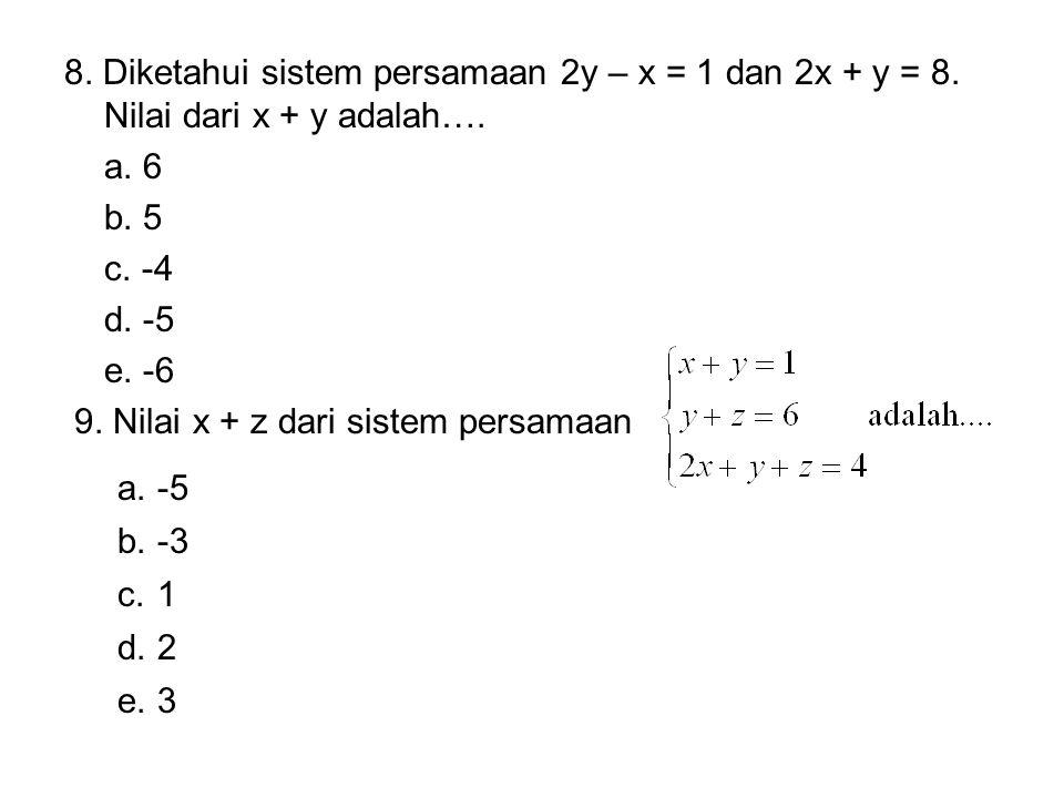 8. Diketahui sistem persamaan 2y – x = 1 dan 2x + y = 8