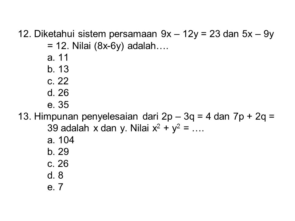 12. Diketahui sistem persamaan 9x – 12y = 23 dan 5x – 9y. = 12