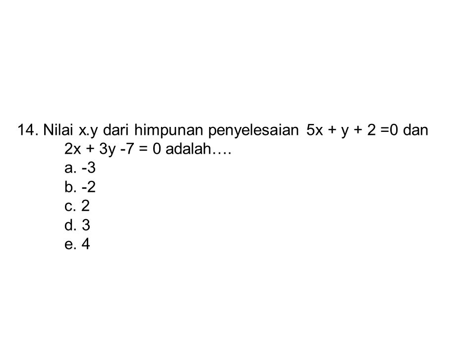 14. Nilai x. y dari himpunan penyelesaian 5x + y + 2 =0 dan