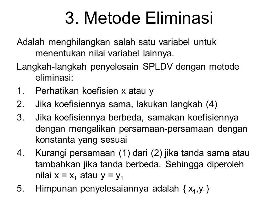 3. Metode Eliminasi Adalah menghilangkan salah satu variabel untuk menentukan nilai variabel lainnya.