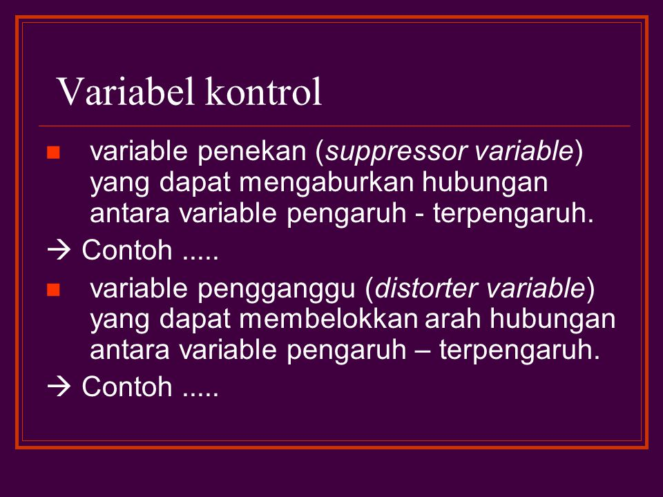 Variabel kontrol variable penekan (suppressor variable) yang dapat mengaburkan hubungan antara variable pengaruh - terpengaruh.