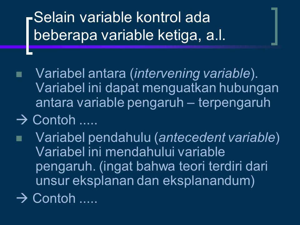 Selain variable kontrol ada beberapa variable ketiga, a.l.