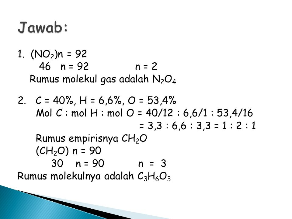 Jawab: 1. (NO2)n = 92 46 n = 92 n = 2 Rumus molekul gas adalah N2O4
