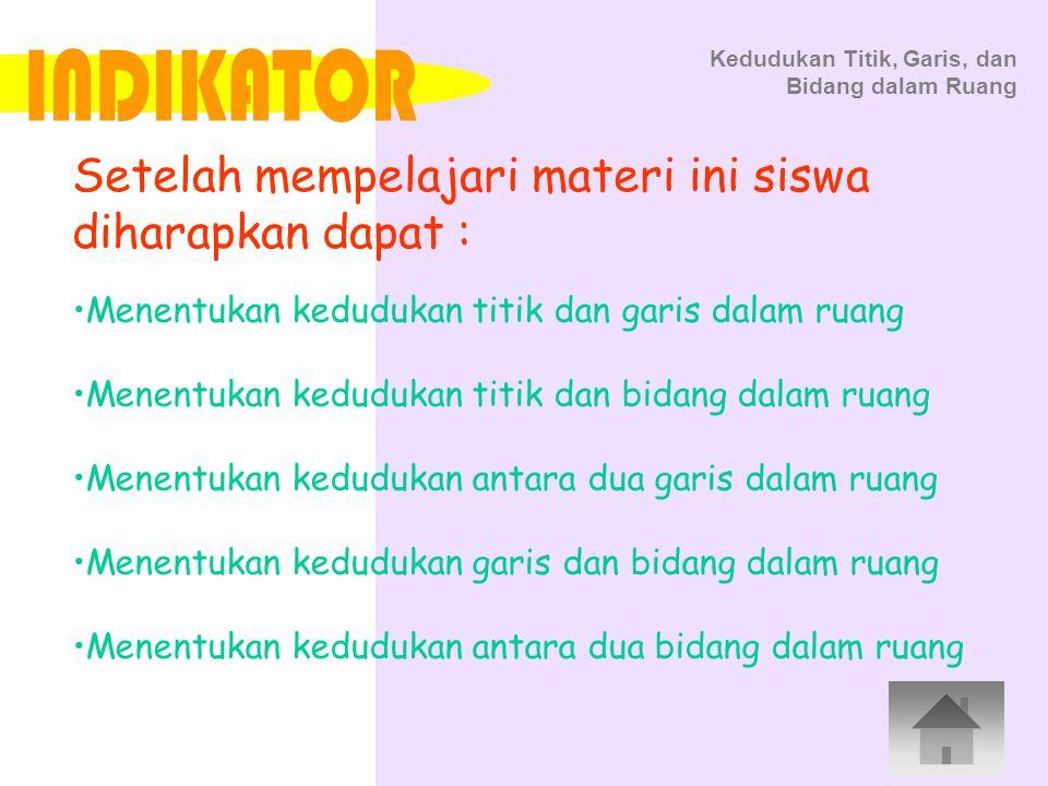 INDIKATOR Setelah mempelajari materi ini siswa diharapkan dapat :