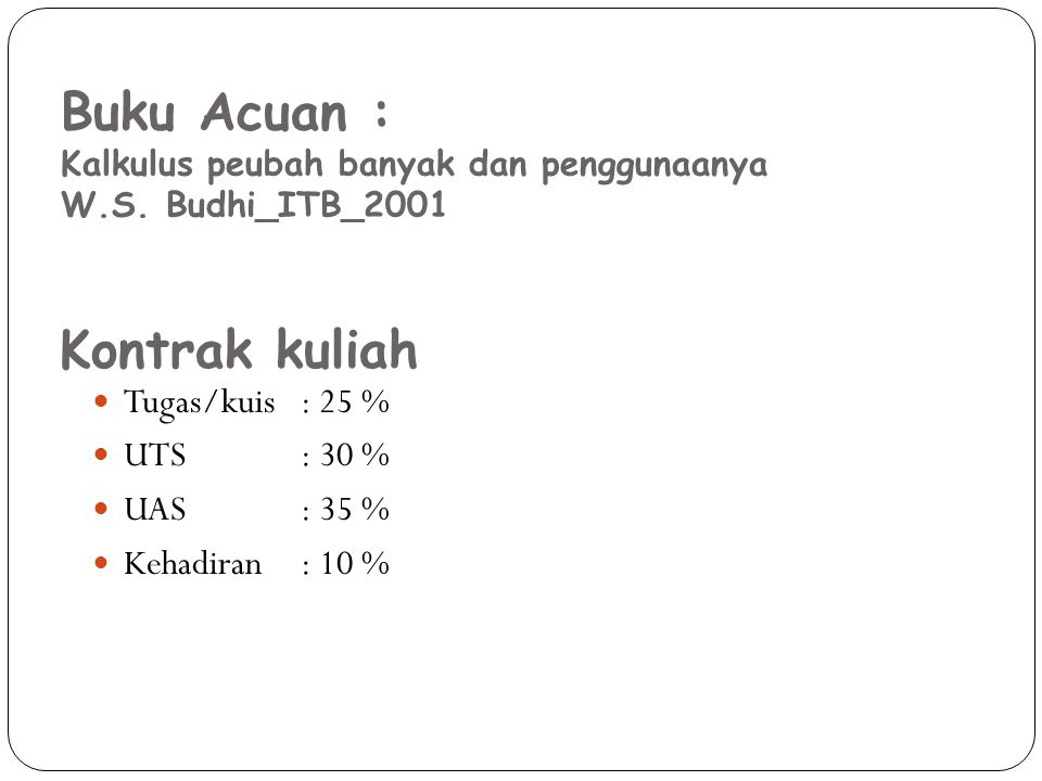 Buku Acuan : Kontrak kuliah Tugas/kuis : 25 % UTS : 30 % UAS : 35 %