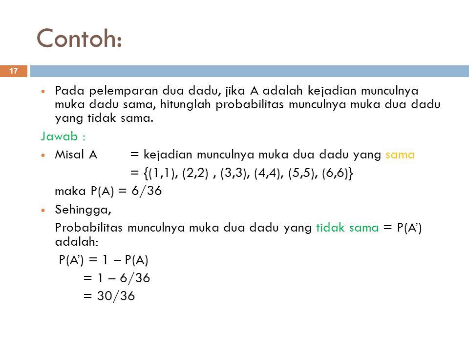 Contoh: Pada pelemparan dua dadu, jika A adalah kejadian munculnya muka dadu sama, hitunglah probabilitas munculnya muka dua dadu yang tidak sama.