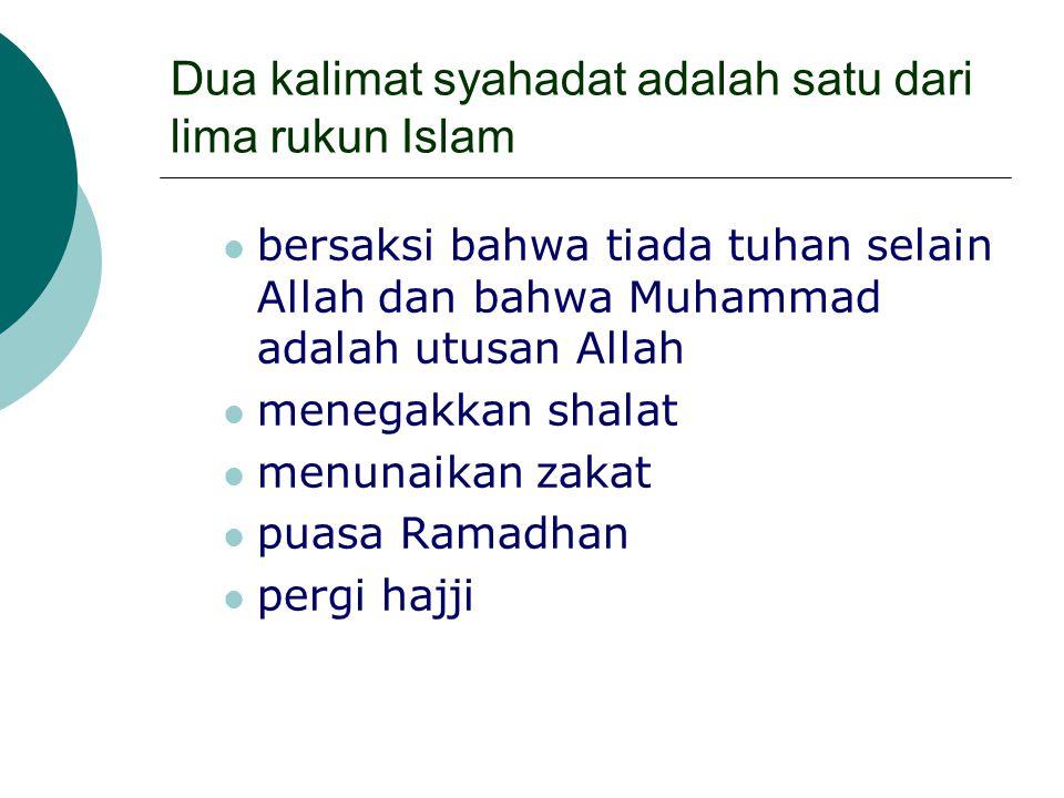 Dua kalimat syahadat adalah satu dari lima rukun Islam
