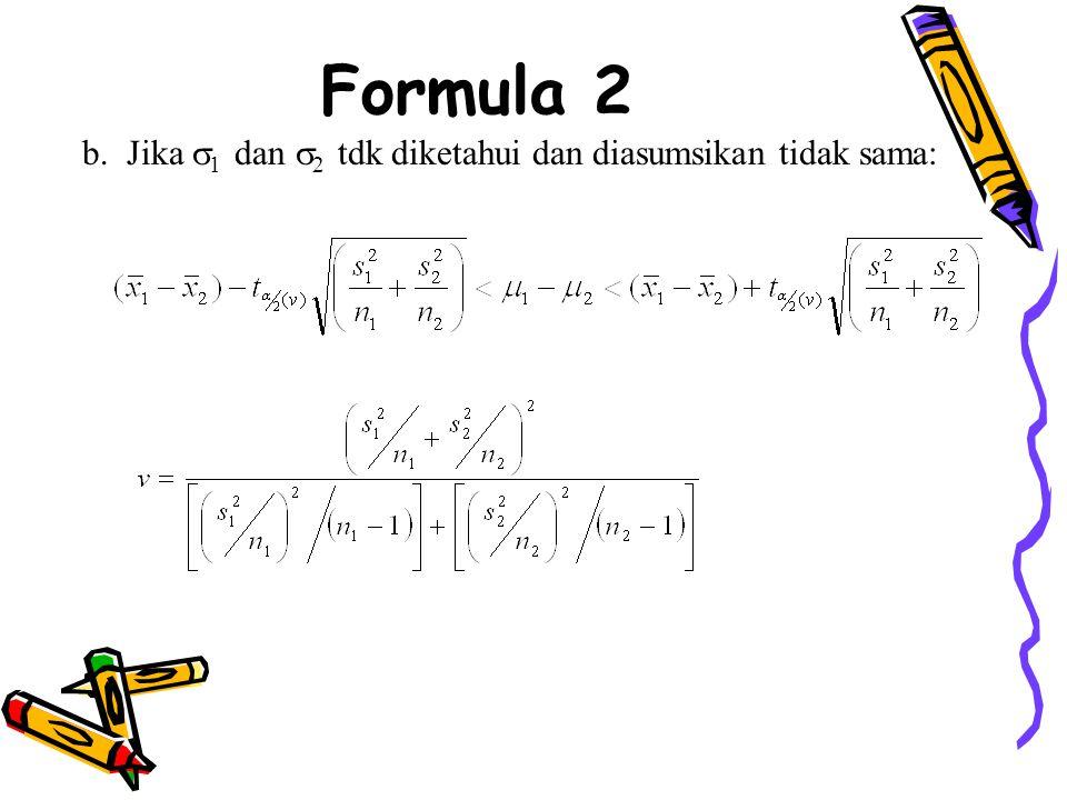 Formula 2 b. Jika 1 dan 2 tdk diketahui dan diasumsikan tidak sama: