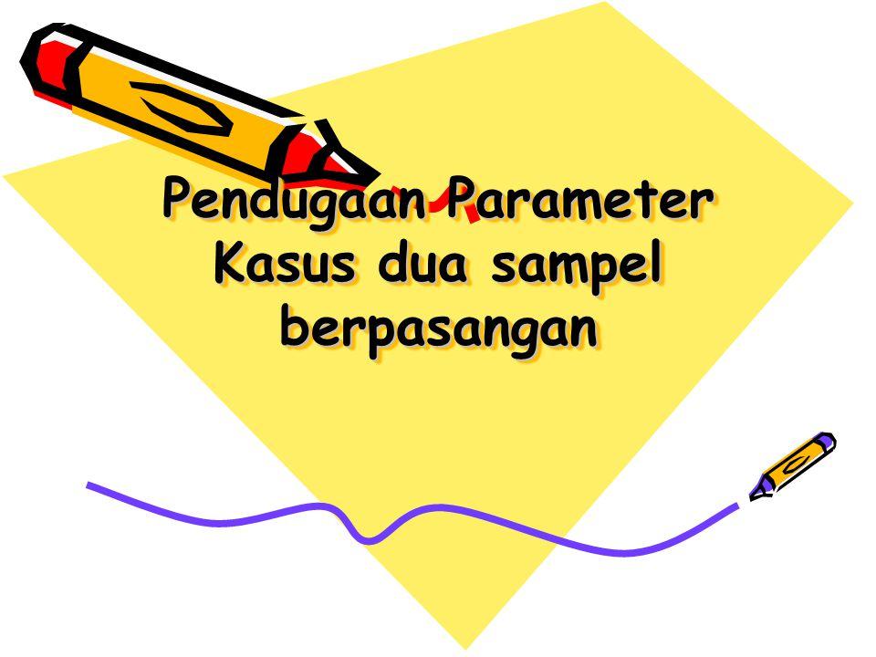 Pendugaan Parameter Kasus dua sampel berpasangan