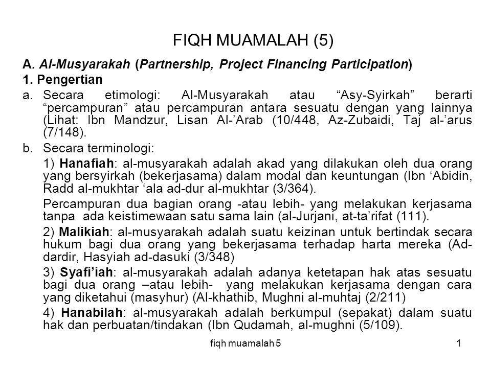 FIQH MUAMALAH (5) A. Al-Musyarakah (Partnership, Project Financing Participation) 1. Pengertian.