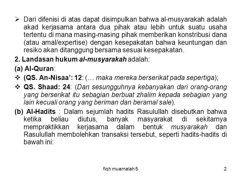 2. Landasan hukum al-musyarakah adalah: (a) Al-Quran: