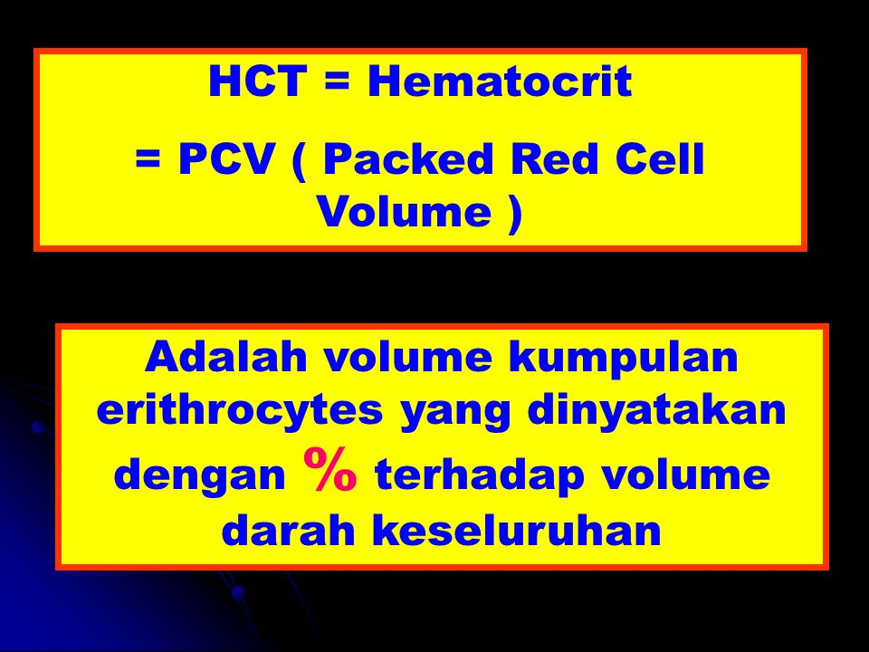 = PCV ( Packed Red Cell Volume )