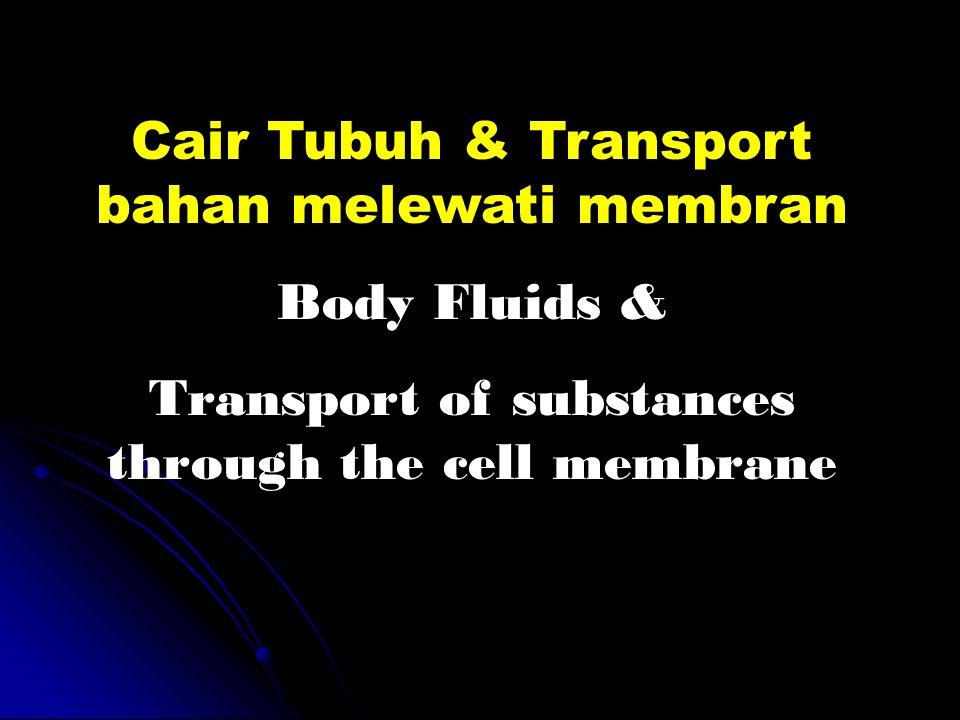 Cair Tubuh & Transport bahan melewati membran Body Fluids &