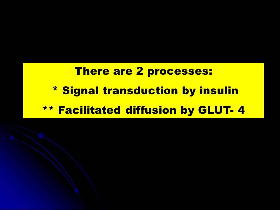 * Signal transduction by insulin ** Facilitated diffusion by GLUT- 4