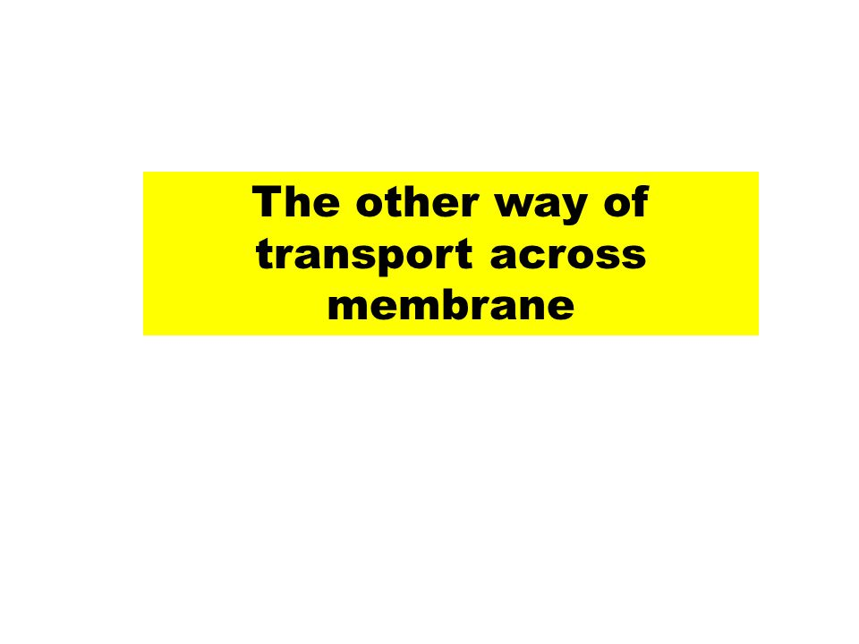 The other way of transport across membrane