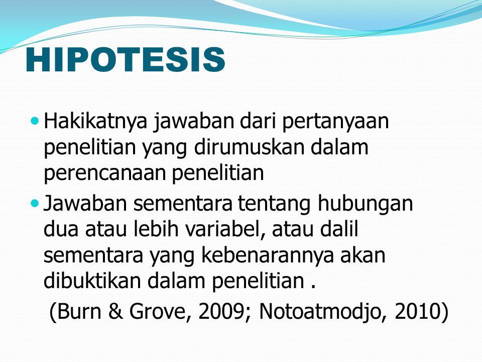 HIPOTESIS Hakikatnya jawaban dari pertanyaan penelitian yang dirumuskan dalam perencanaan penelitian.