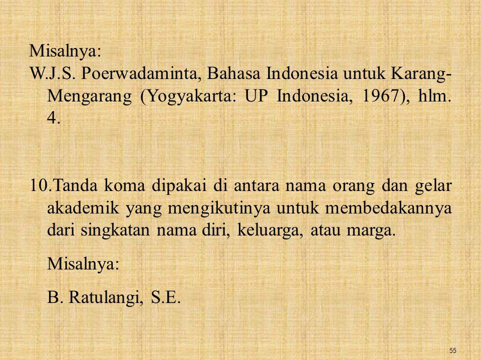 Misalnya: W.J.S. Poerwadaminta, Bahasa Indonesia untuk Karang-Mengarang (Yogyakarta: UP Indonesia, 1967), hlm. 4.