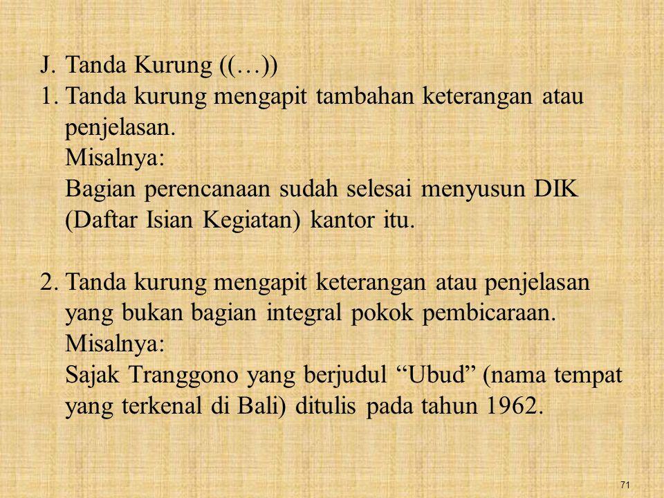 Tanda Kurung ((…)) Tanda kurung mengapit tambahan keterangan atau penjelasan. Misalnya: