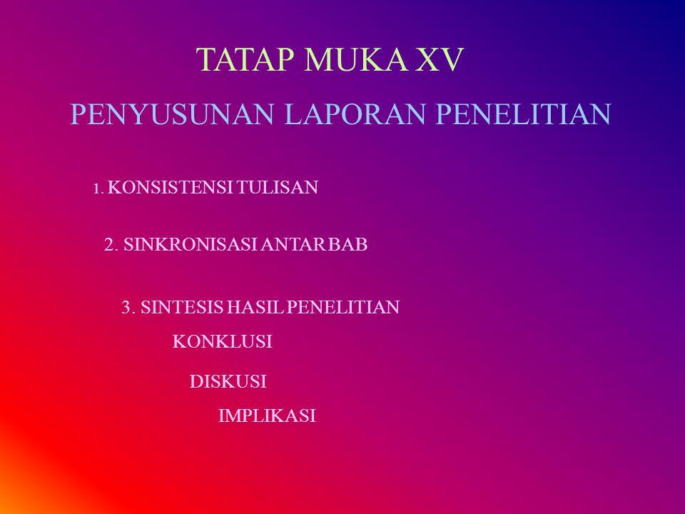 TATAP MUKA XV PENYUSUNAN LAPORAN PENELITIAN 2. SINKRONISASI ANTAR BAB