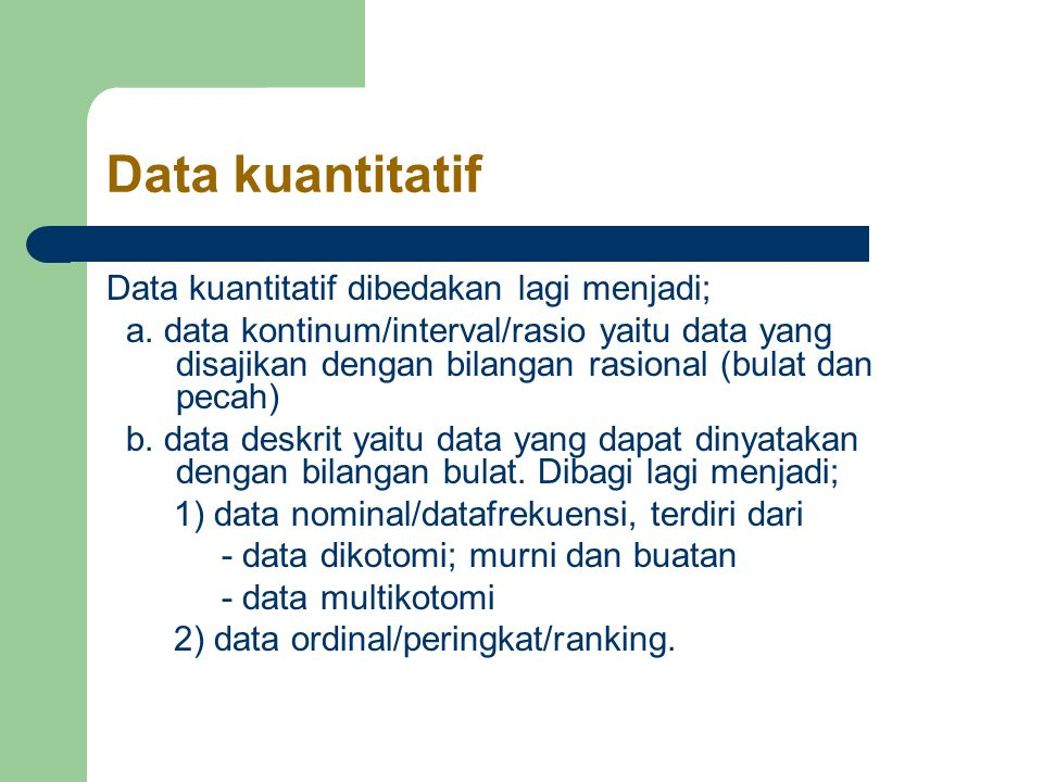 Data kuantitatif Data kuantitatif dibedakan lagi menjadi;