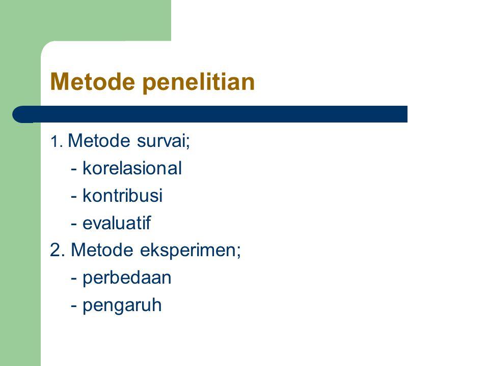 Metode penelitian - korelasional - kontribusi - evaluatif