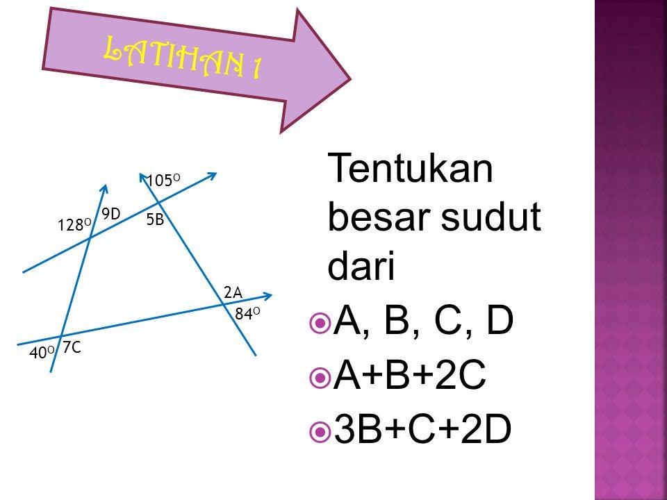 A, B, C, D A+B+2C 3B+C+2D LATIHAN 1 Tentukan besar sudut dari 105O 9D