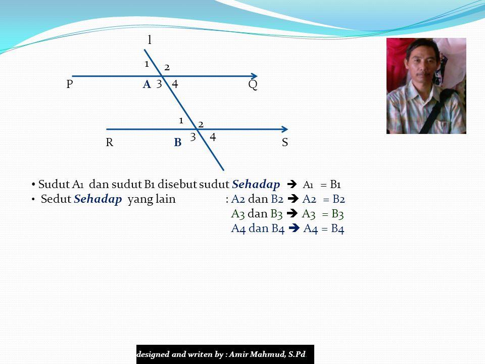 Sudut A1 dan sudut B1 disebut sudut Sehadap  A1 = B1