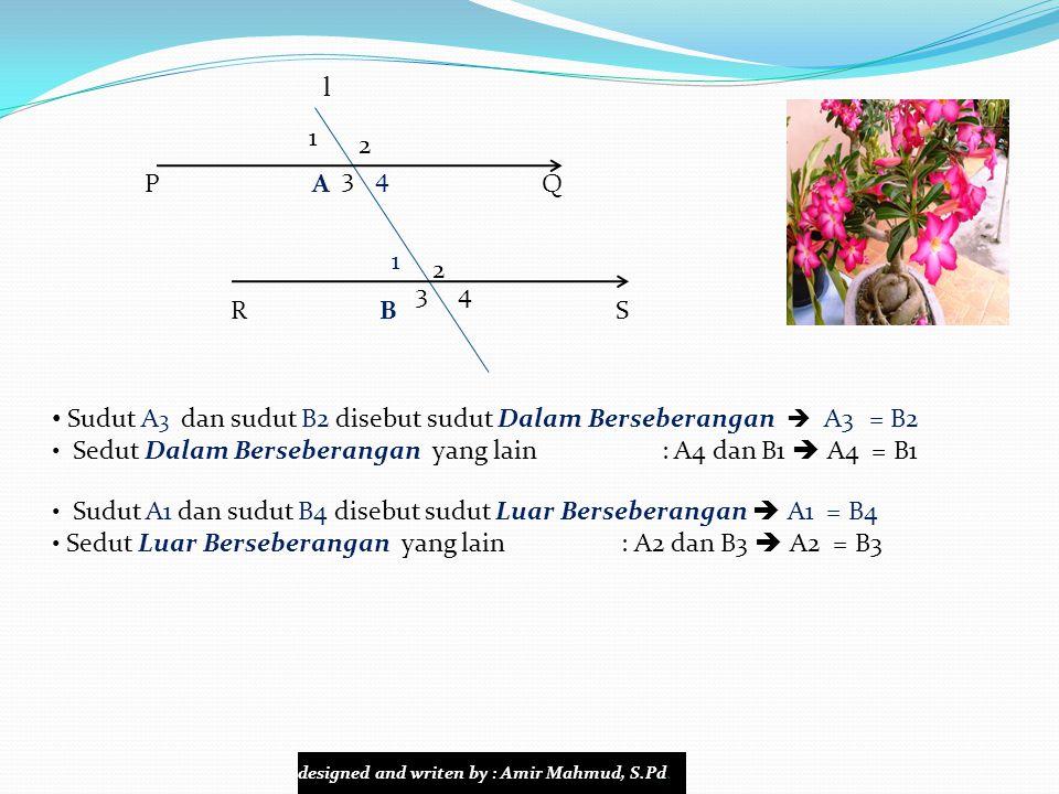 Sudut A3 dan sudut B2 disebut sudut Dalam Berseberangan  A3 = B2