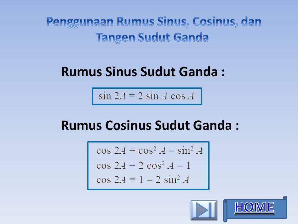 HOME Rumus Sinus Sudut Ganda : Rumus Cosinus Sudut Ganda :