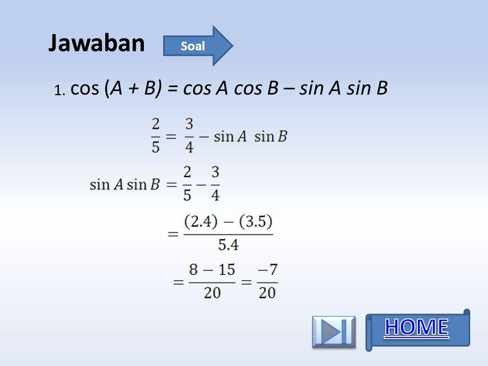 Jawaban Soal 1. cos (A + B) = cos A cos B – sin A sin B HOME