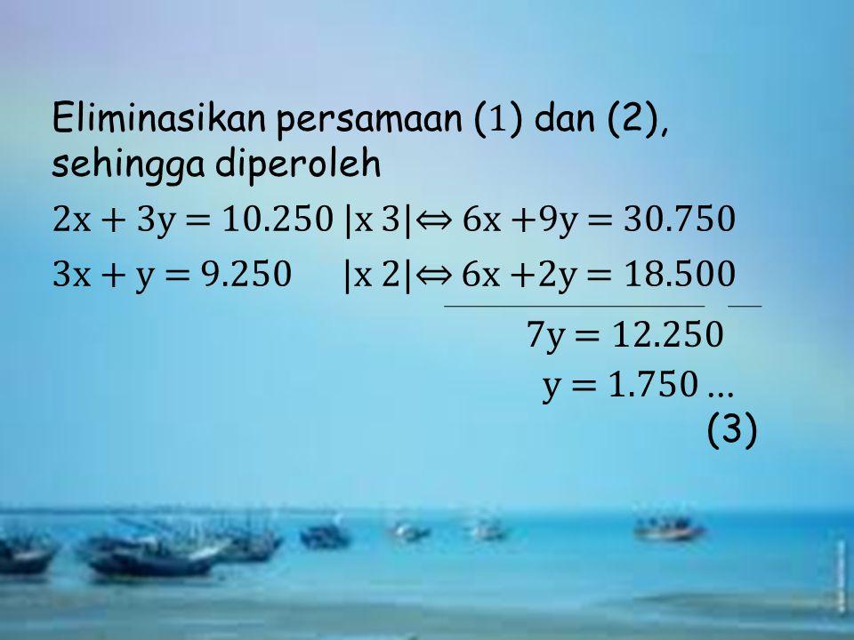 Eliminasikan persamaan (1) dan (2), sehingga diperoleh