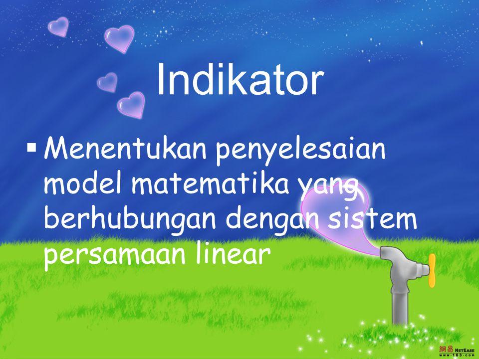 Indikator Menentukan penyelesaian model matematika yang berhubungan dengan sistem persamaan linear