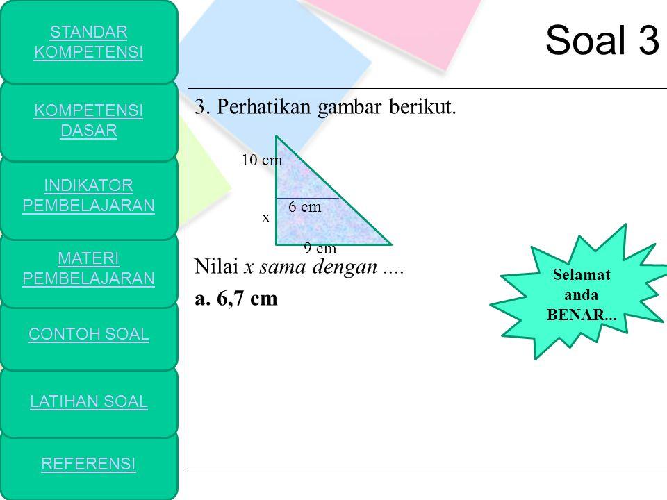3. Perhatikan gambar berikut. Nilai x sama dengan .... a. 6,7 cm