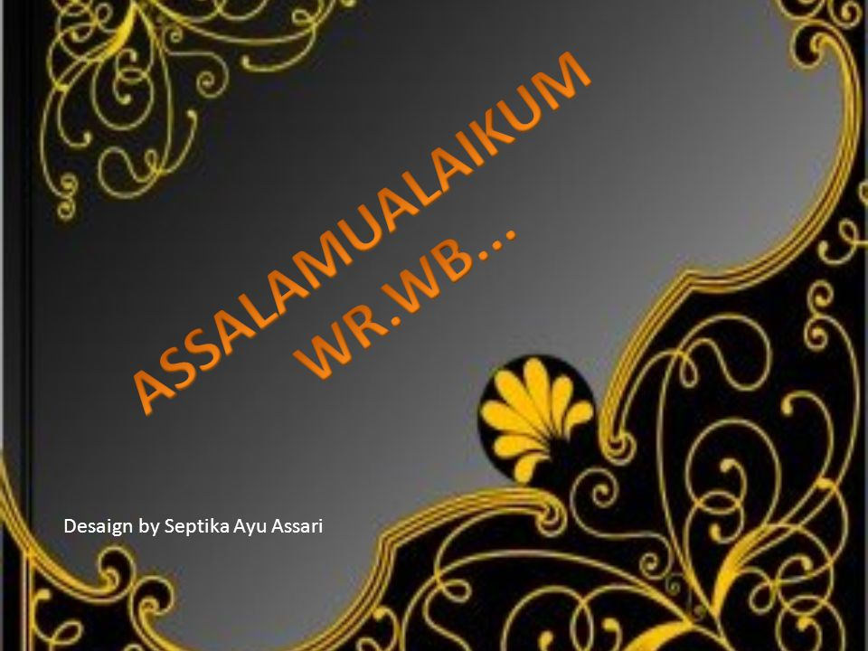 ASSALAMUALAIKUM WR.WB... Desaign by Septika Ayu Assari