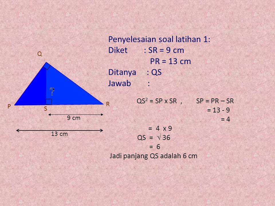Penyelesaian soal latihan 1: Diket : SR = 9 cm PR = 13 cm Ditanya : QS