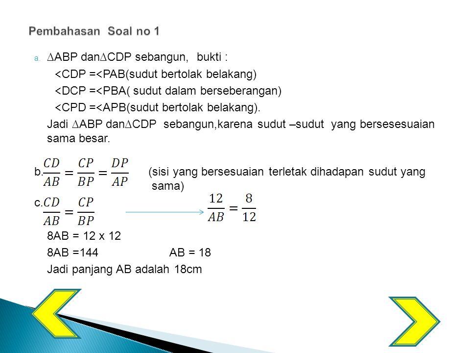 Pembahasan Soal no 1 ∆ABP dan∆CDP sebangun, bukti : CDP =PAB(sudut bertolak belakang) DCP =PBA( sudut dalam berseberangan)