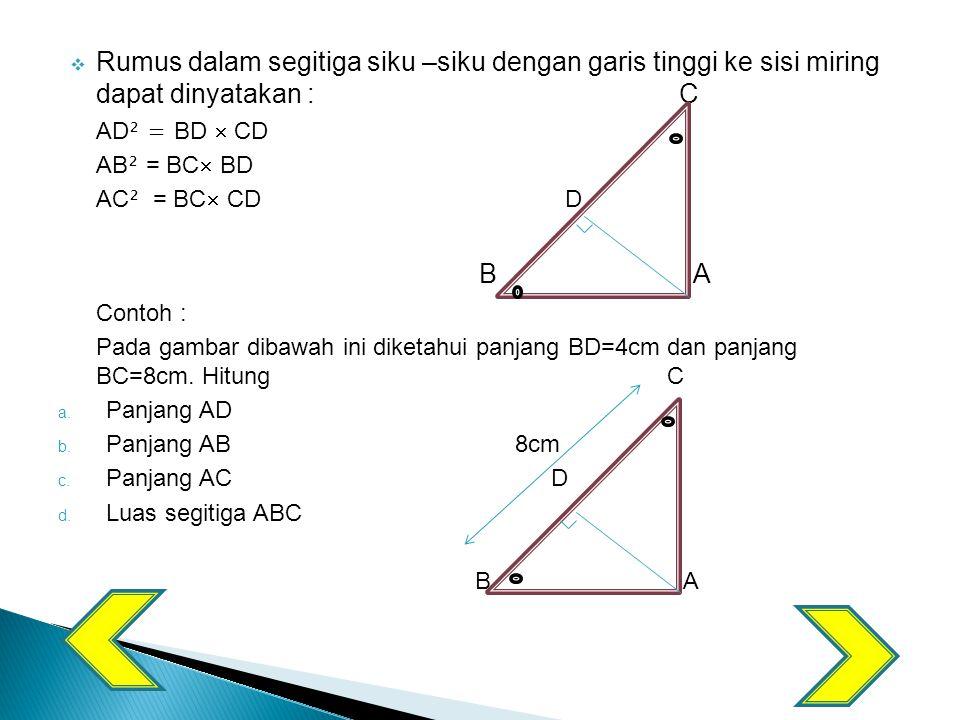 Rumus dalam segitiga siku –siku dengan garis tinggi ke sisi miring dapat dinyatakan : C